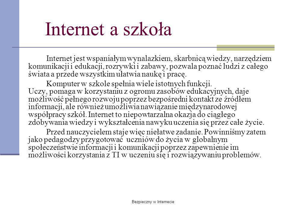 Internet jest wspaniałym wynalazkiem, skarbnicą wiedzy, narzędziem komunikacji i edukacji, rozrywki i zabawy, pozwala poznać ludzi z całego świata a p