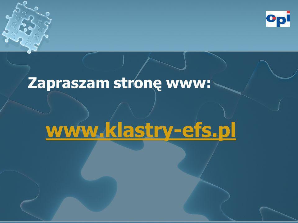 Zapraszam stronę www: www.klastry-efs.pl Zapraszam stronę www: www.klastry-efs.pl