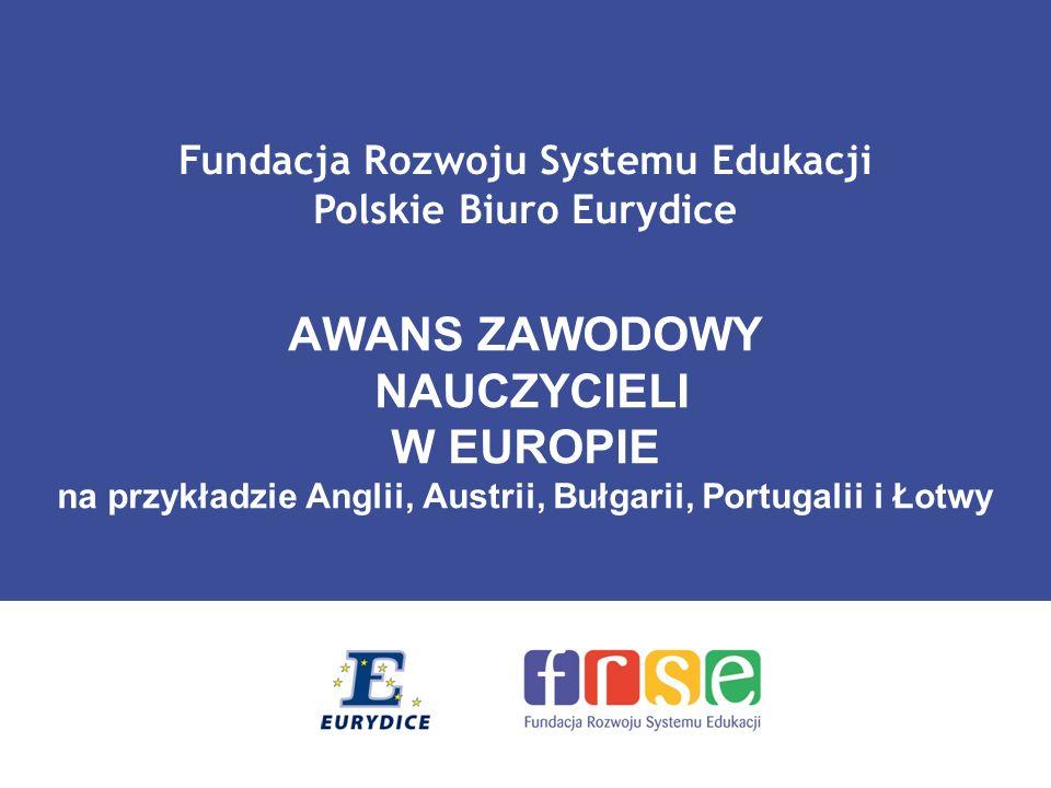 POLSKIE BIURO EURYDICE Bułgaria (3) Awans zawodowy na płaszczyźnie poziomej zależeć ma od: stażu pracy ukończenia odpowiedniego kształcenia doskonalenia zawodowego oceny wyników pracy systemu nagród dla nauczycieli za szczególny wkład w pracę szkoły Awans na tej płaszczyźnie związany jest z doskonaleniem umiejętności zawodowych, nabywaniem doświadczenia poszerzaniem kwalifikacji Działania te podejmuje nauczyciel podczas pracy na tym samym stanowisku.