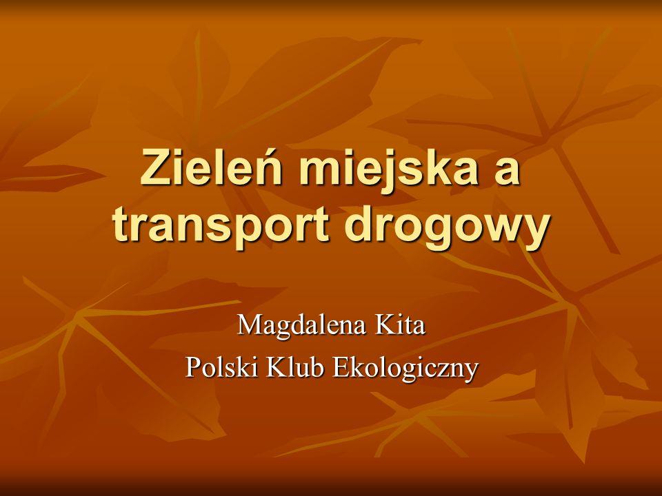 Zieleń miejska a transport drogowy Magdalena Kita Polski Klub Ekologiczny