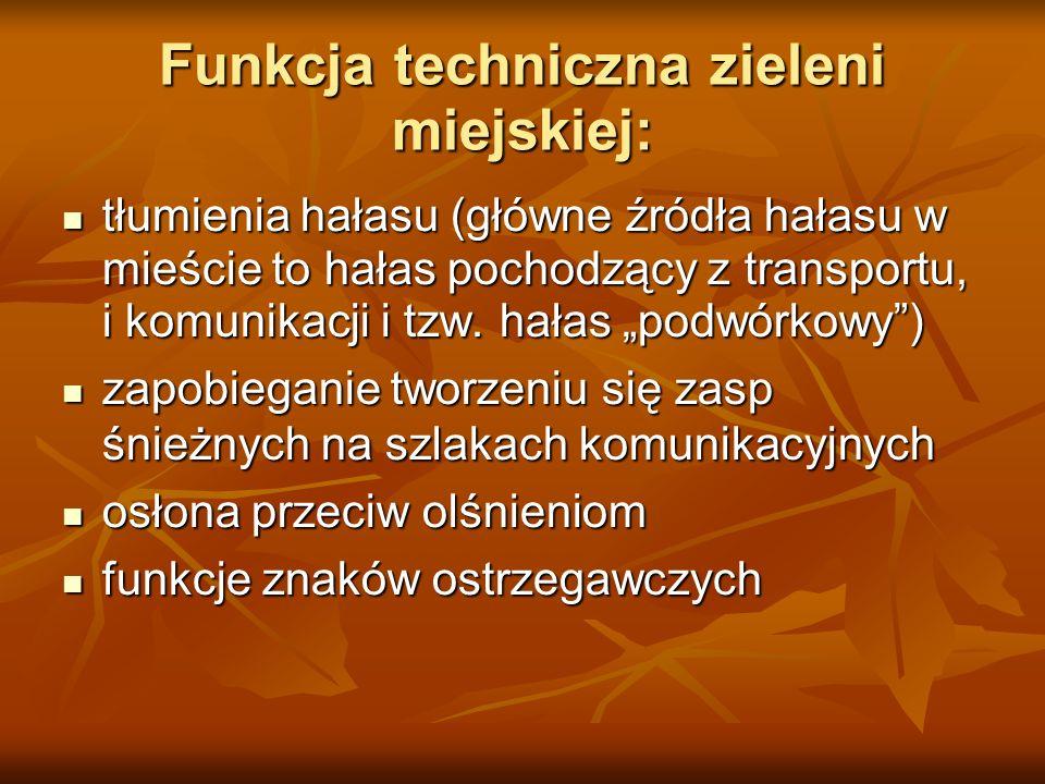 Funkcja techniczna zieleni miejskiej: tłumienia hałasu (główne źródła hałasu w mieście to hałas pochodzący z transportu, i komunikacji i tzw. hałas po