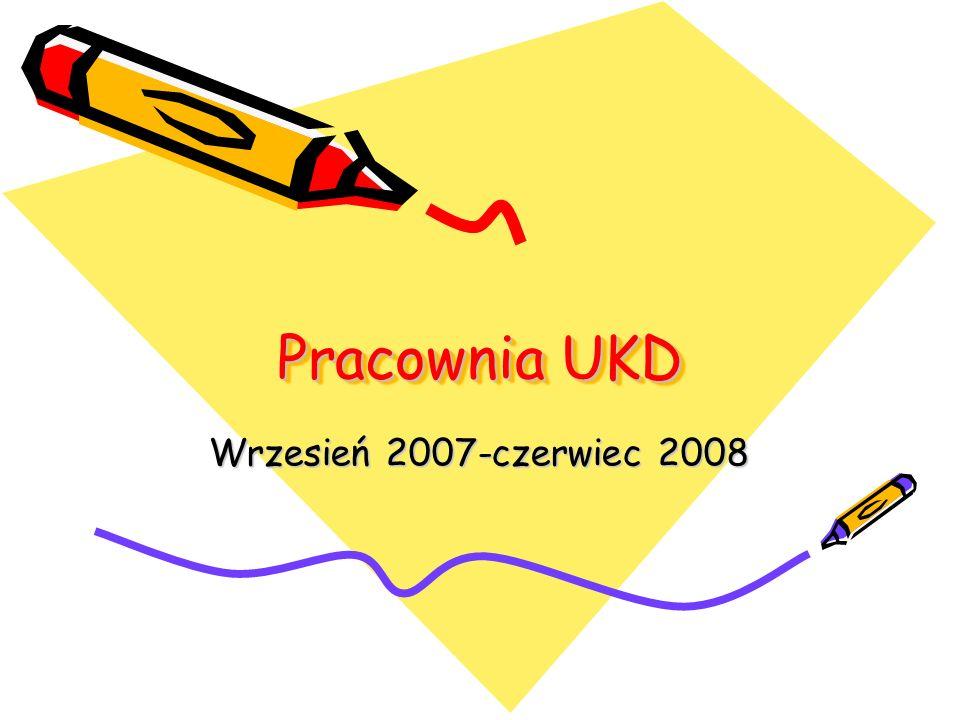 Pracownia UKD Pracownia UKD Wrzesień 2007-czerwiec 2008