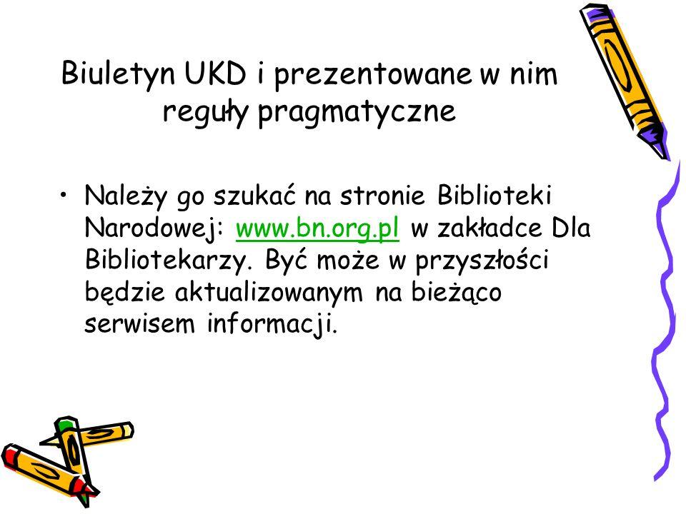 Biuletyn UKD i prezentowane w nim reguły pragmatyczne Należy go szukać na stronie Biblioteki Narodowej: www.bn.org.pl w zakładce Dla Bibliotekarzy. By