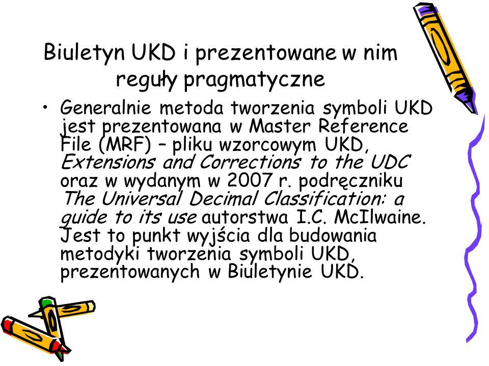 Biuletyn UKD i prezentowane w nim reguły pragmatyczne Generalnie metoda tworzenia symboli UKD jest prezentowana w Master Reference File (MRF) – pliku