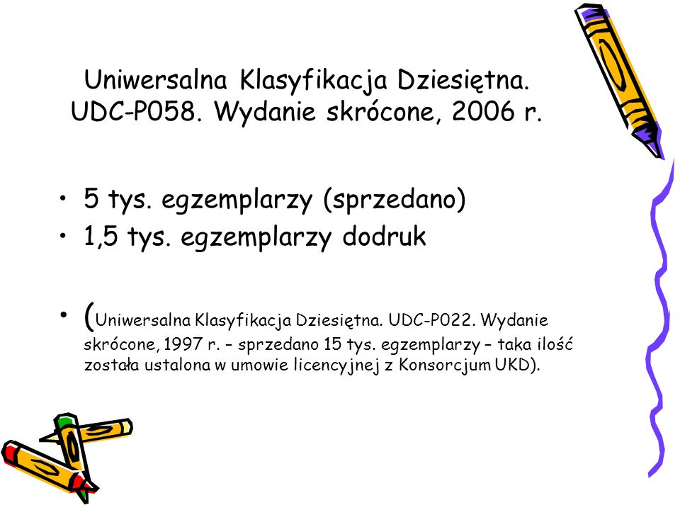 Uniwersalna Klasyfikacja Dziesiętna. UDC-P058. Wydanie skrócone, 2006 r. 5 tys. egzemplarzy (sprzedano) 1,5 tys. egzemplarzy dodruk ( Uniwersalna Klas