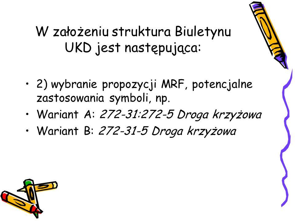 W założeniu struktura Biuletynu UKD jest następująca: 2) wybranie propozycji MRF, potencjalne zastosowania symboli, np. Wariant A: 272-31:272-5 Droga