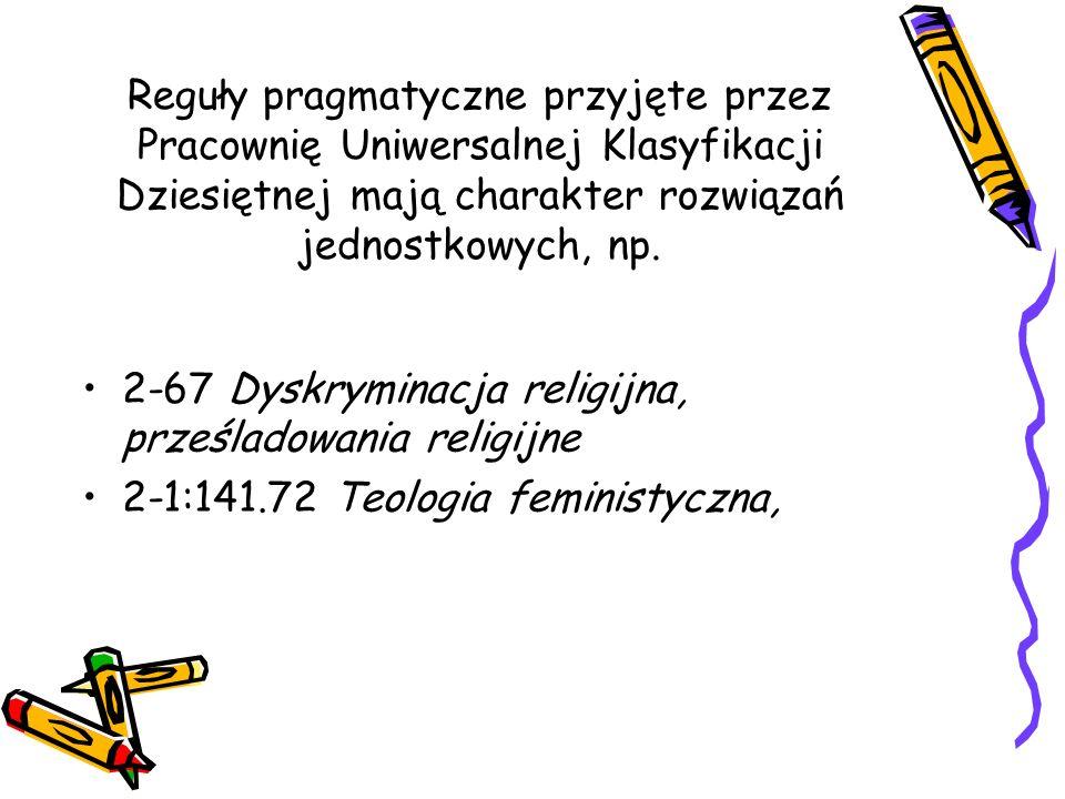 Reguły pragmatyczne przyjęte przez Pracownię Uniwersalnej Klasyfikacji Dziesiętnej mają charakter rozwiązań jednostkowych, np. 2-67 Dyskryminacja reli