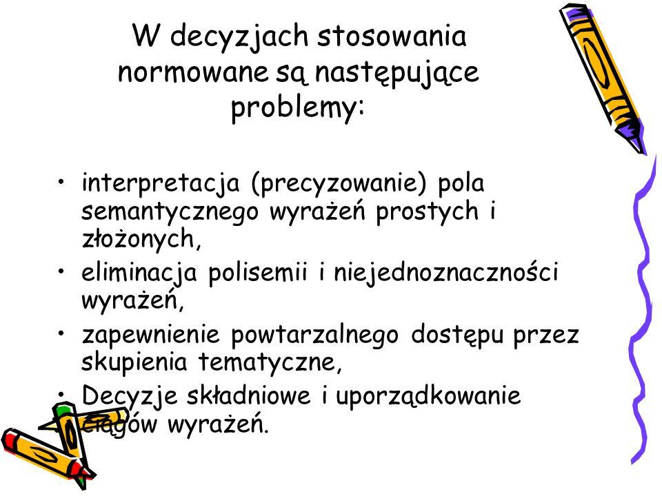 W decyzjach stosowania normowane są następujące problemy: interpretacja (precyzowanie) pola semantycznego wyrażeń prostych i złożonych, eliminacja pol