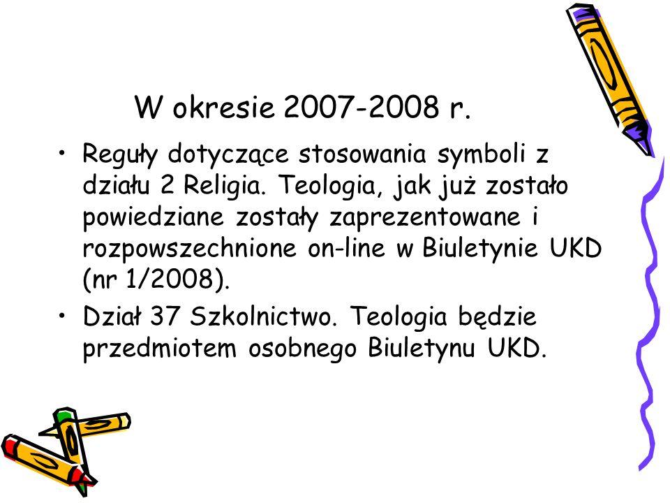 W okresie 2007-2008 r. Reguły dotyczące stosowania symboli z działu 2 Religia. Teologia, jak już zostało powiedziane zostały zaprezentowane i rozpowsz