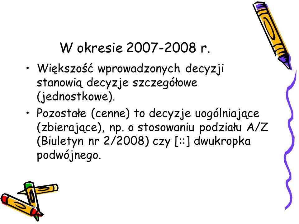 W okresie 2007-2008 r. Większość wprowadzonych decyzji stanowią decyzje szczegółowe (jednostkowe). Pozostałe (cenne) to decyzje uogólniające (zbierają