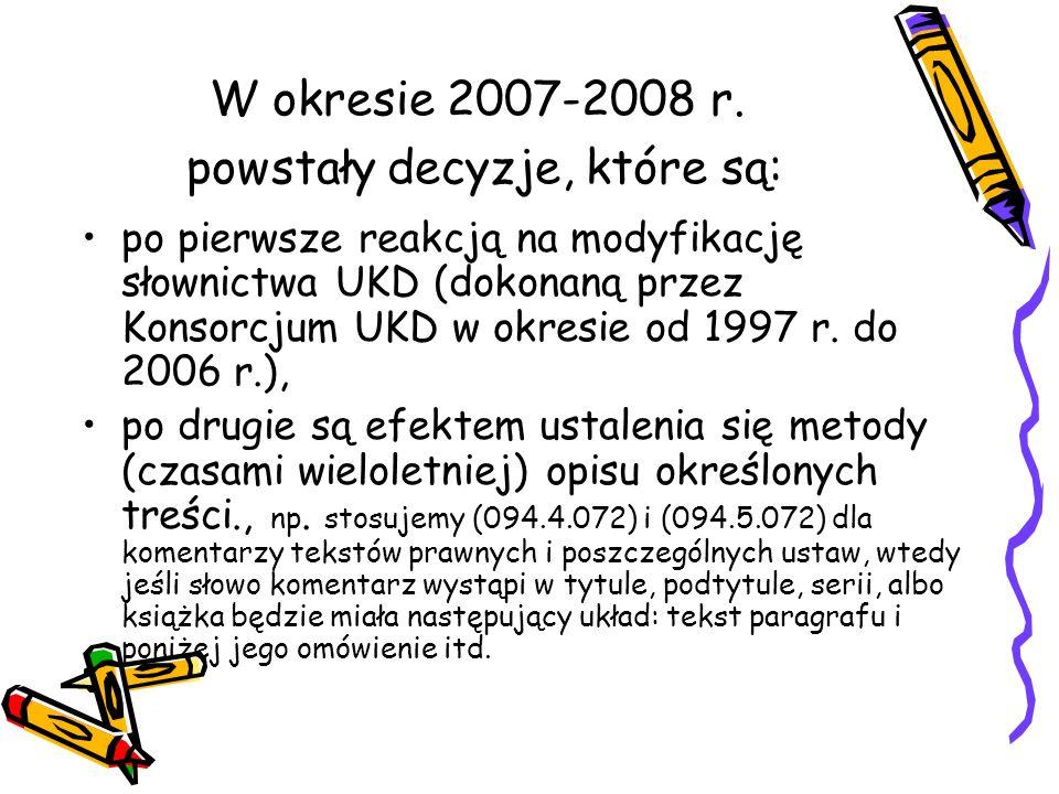 W okresie 2007-2008 r. powstały decyzje, które są: po pierwsze reakcją na modyfikację słownictwa UKD (dokonaną przez Konsorcjum UKD w okresie od 1997