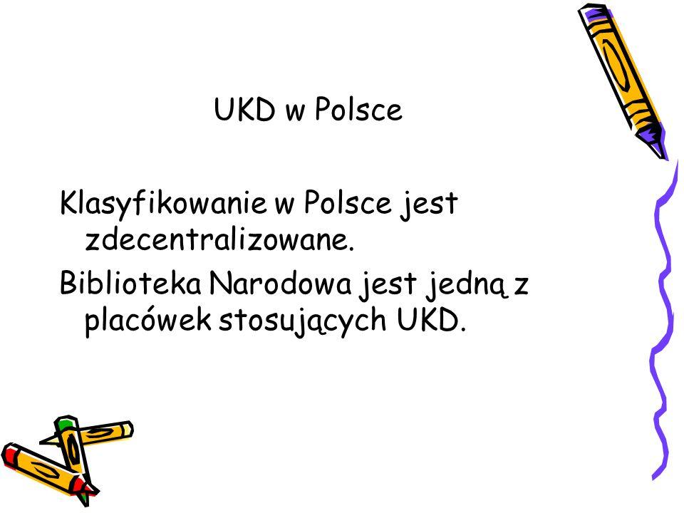 UKD w Polsce Klasyfikowanie w Polsce jest zdecentralizowane. Biblioteka Narodowa jest jedną z placówek stosujących UKD.