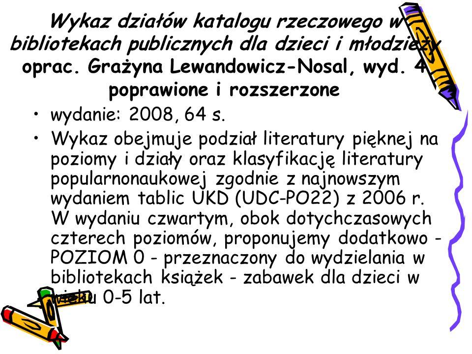 Wykaz działów katalogu rzeczowego w bibliotekach publicznych dla dzieci i młodzieży oprac. Grażyna Lewandowicz-Nosal, wyd. 4 poprawione i rozszerzone