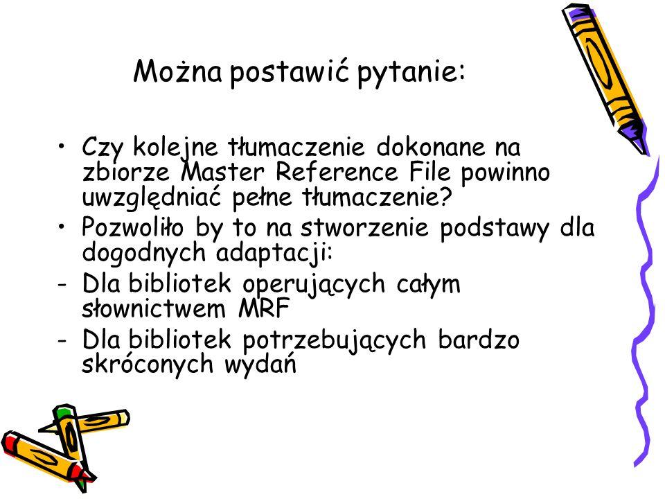 Można postawić pytanie: Czy kolejne tłumaczenie dokonane na zbiorze Master Reference File powinno uwzględniać pełne tłumaczenie? Pozwoliło by to na st