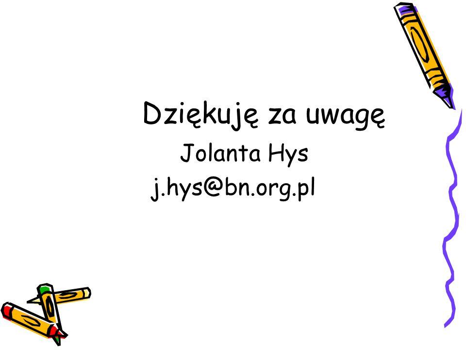 Dziękuję za uwagę Jolanta Hys j.hys@bn.org.pl