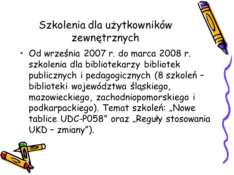 Szkolenia dla użytkowników zewnętrznych Od września 2007 r. do marca 2008 r. szkolenia dla bibliotekarzy bibliotek publicznych i pedagogicznych (8 szk