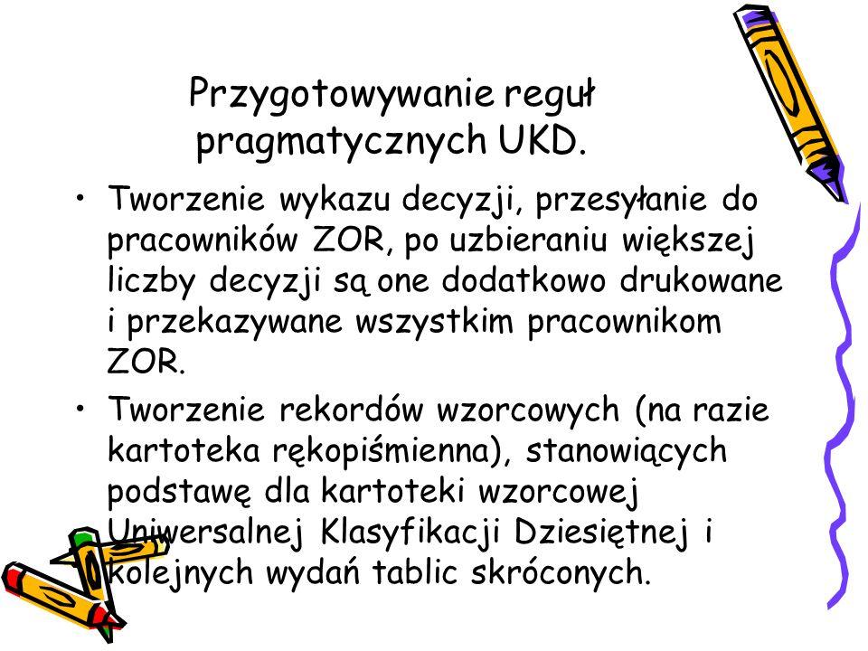 Przygotowywanie reguł pragmatycznych UKD. Tworzenie wykazu decyzji, przesyłanie do pracowników ZOR, po uzbieraniu większej liczby decyzji są one dodat