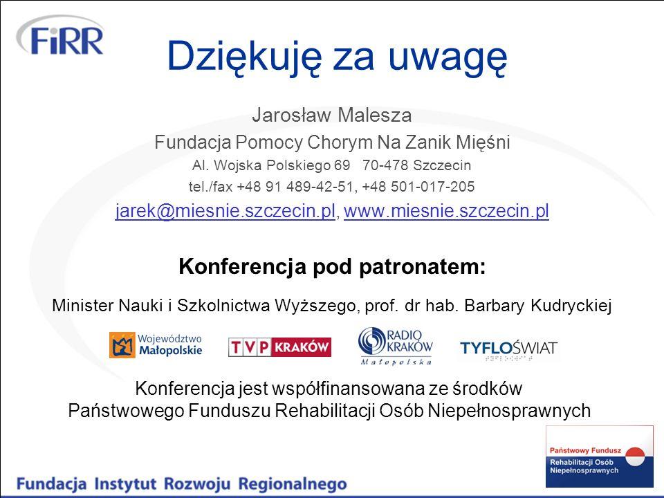 Dziękuję za uwagę Jarosław Malesza Fundacja Pomocy Chorym Na Zanik Mięśni Al. Wojska Polskiego 69 70-478 Szczecin tel./fax +48 91 489-42-51, +48 501-0