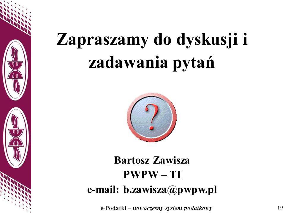 19 e-Podatki – nowoczesny system podatkowy 19 Zapraszamy do dyskusji i zadawania pytań Bartosz Zawisza PWPW – TI e-mail: b.zawisza@pwpw.pl