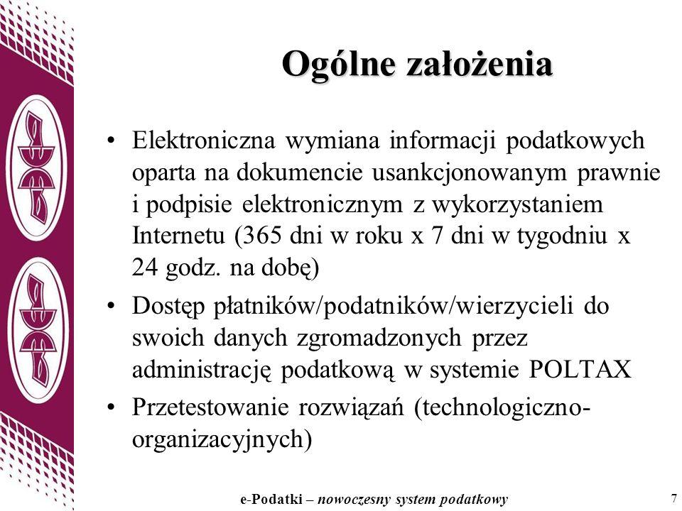 7 e-Podatki – nowoczesny system podatkowy 7 Ogólne założenia Elektroniczna wymiana informacji podatkowych oparta na dokumencie usankcjonowanym prawnie i podpisie elektronicznym z wykorzystaniem Internetu (365 dni w roku x 7 dni w tygodniu x 24 godz.