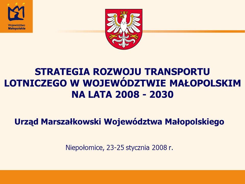 STRATEGIA ROZWOJU TRANSPORTU LOTNICZEGO W WOJEWÓDZTWIE MAŁOPOLSKIM NA LATA 2008 - 2030 Urząd Marszałkowski Województwa Małopolskiego Niepołomice, 23-2