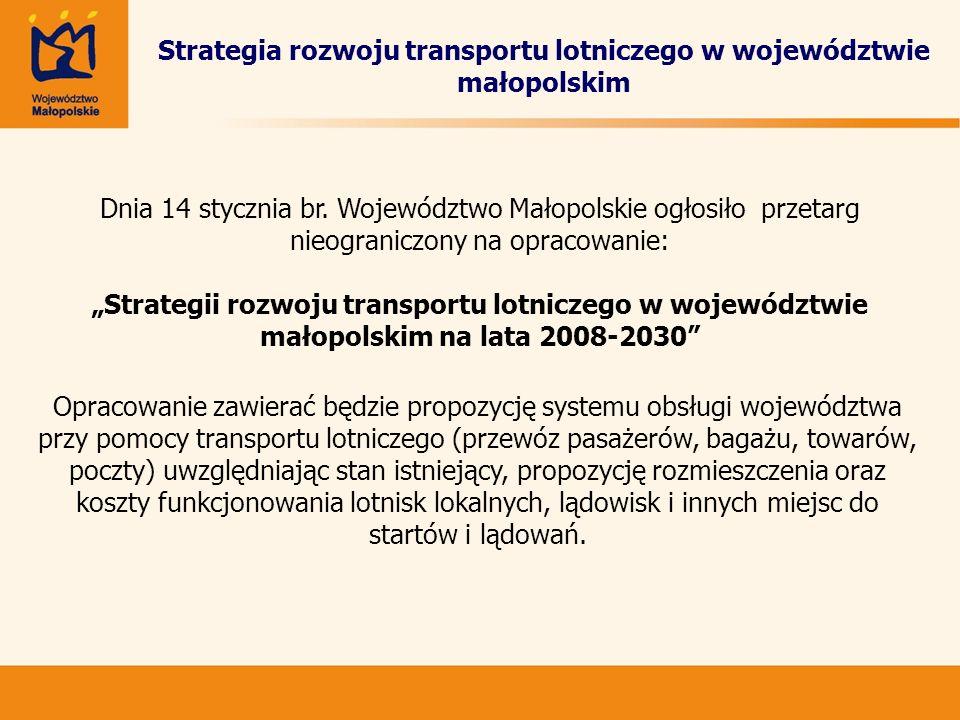Strategia rozwoju transportu lotniczego w województwie małopolskim Dnia 14 stycznia br. Województwo Małopolskie ogłosiło przetarg nieograniczony na op