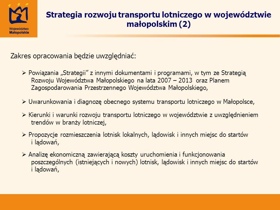Strategia rozwoju transportu lotniczego w województwie małopolskim (2) Zakres opracowania będzie uwzględniać: Powiązania Strategii z innymi dokumentam