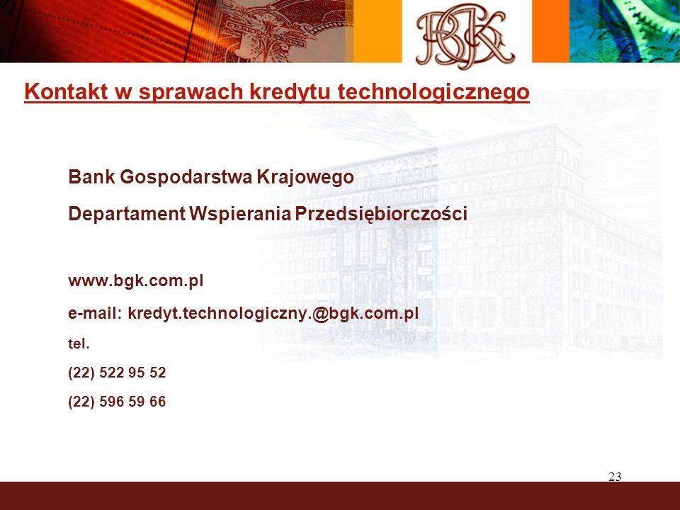 23 Kontakt w sprawach kredytu technologicznego Bank Gospodarstwa Krajowego Departament Wspierania Przedsiębiorczości www.bgk.com.pl e-mail: kredyt.technologiczny.@bgk.com.pl tel.