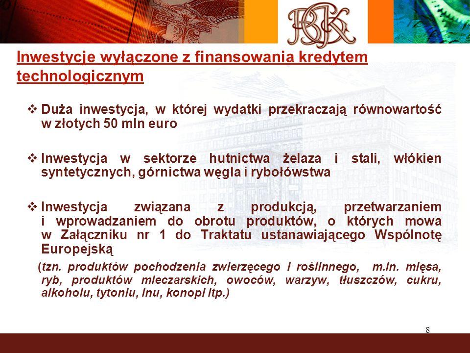 8 Duża inwestycja, w której wydatki przekraczają równowartość w złotych 50 mln euro Inwestycja w sektorze hutnictwa żelaza i stali, włókien syntetycznych, górnictwa węgla i rybołówstwa Inwestycja związana z produkcją, przetwarzaniem i wprowadzaniem do obrotu produktów, o których mowa w Załączniku nr 1 do Traktatu ustanawiającego Wspólnotę Europejską (tzn.