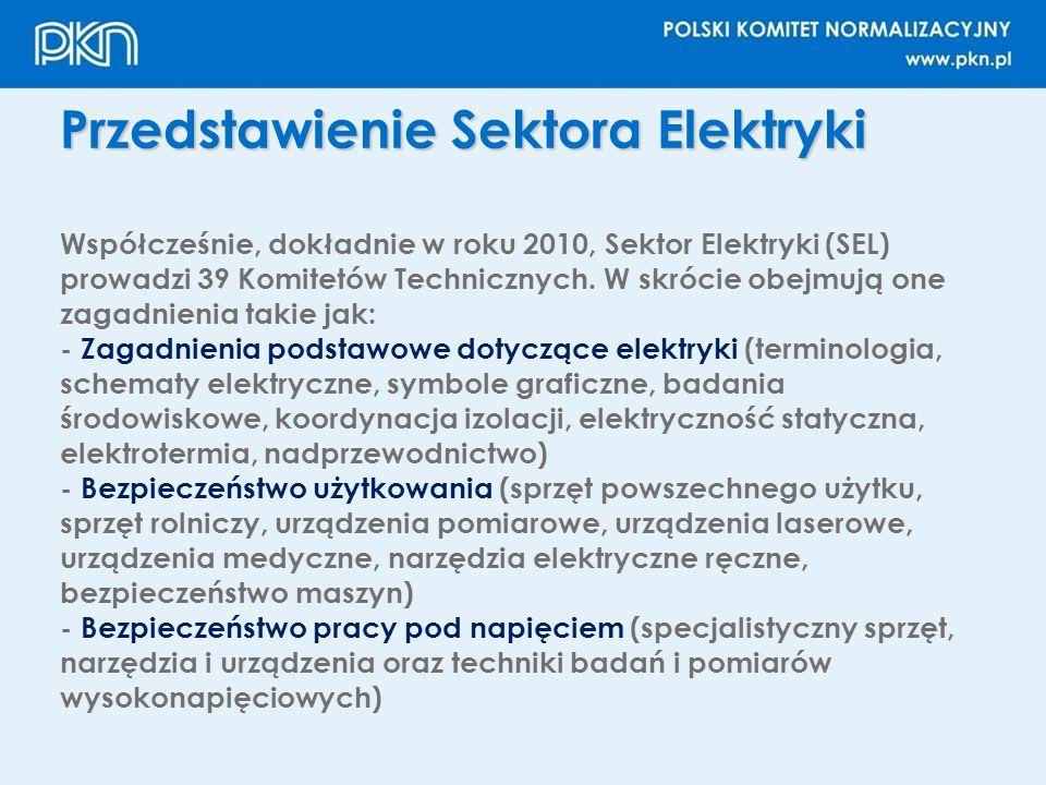 Przedstawienie Sektora Elektryki Współcześnie, dokładnie w roku 2010, Sektor Elektryki (SEL) prowadzi 39 Komitetów Technicznych. W skrócie obejmują on