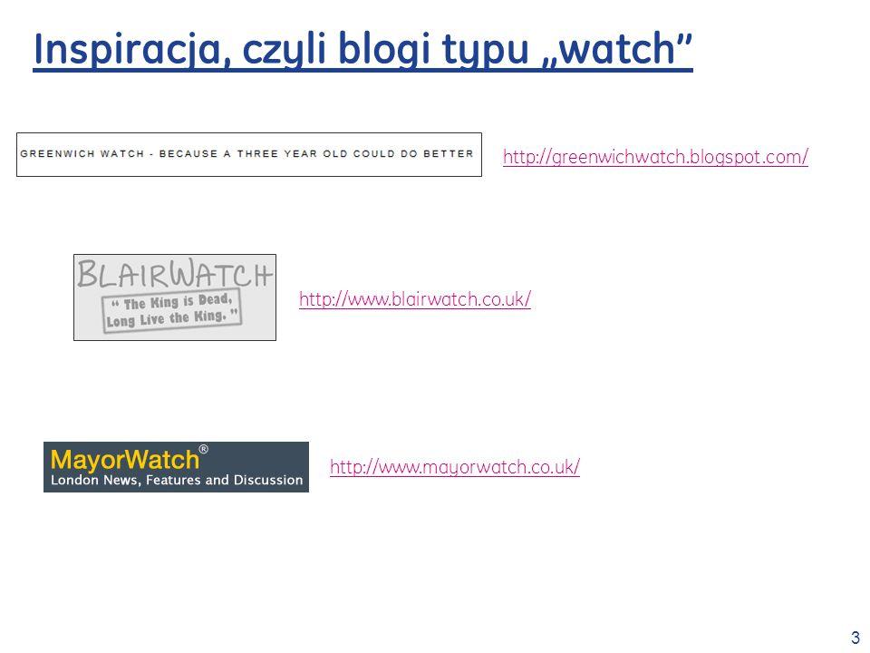 3 Inspiracja, czyli blogi typu watch http://greenwichwatch.blogspot.com/ http://www.blairwatch.co.uk/ http://www.mayorwatch.co.uk/