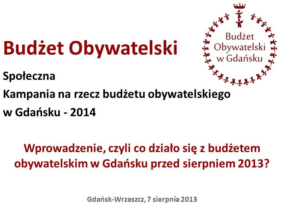 Gdańsk-Wrzeszcz, 7 sierpnia 2013 Społeczna Kampania na rzecz budżetu obywatelskiego w Gdańsku - 2014 Budżet Obywatelski Wprowadzenie, czyli co działo