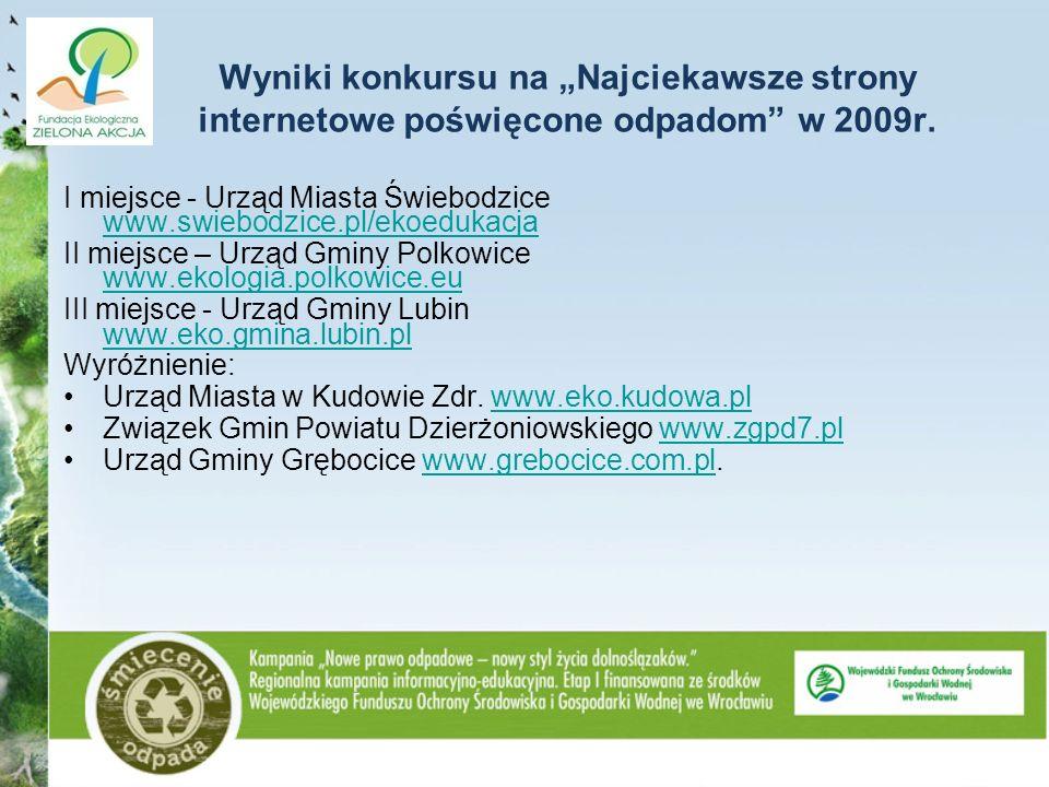 Wyniki konkursu na Najciekawsze strony internetowe poświęcone odpadom w 2009r. I miejsce - Urząd Miasta Świebodzice www.swiebodzice.pl/ekoedukacja www