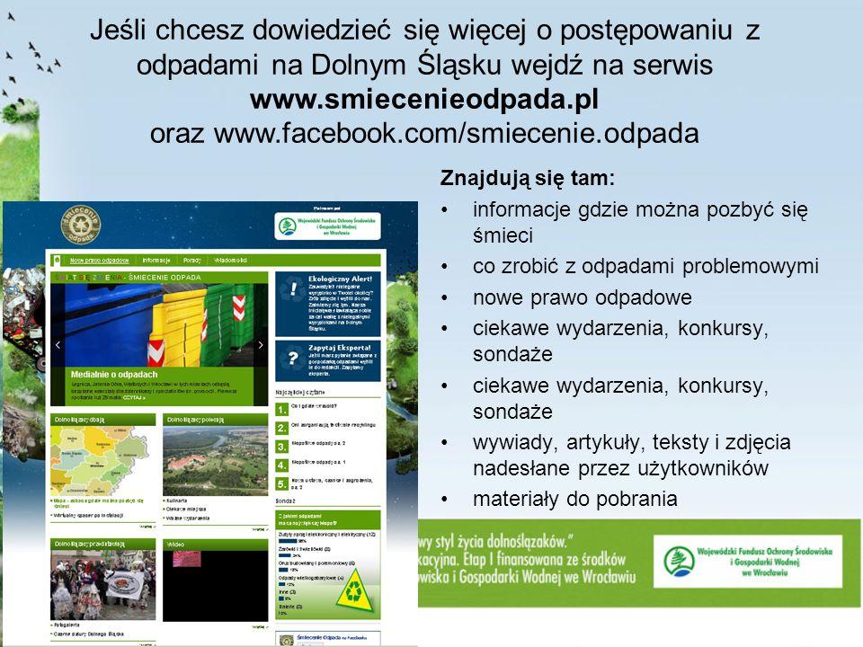 Jeśli chcesz dowiedzieć się więcej o postępowaniu z odpadami na Dolnym Śląsku wejdź na serwis www.smiecenieodpada.pl oraz www.facebook.com/smiecenie.o