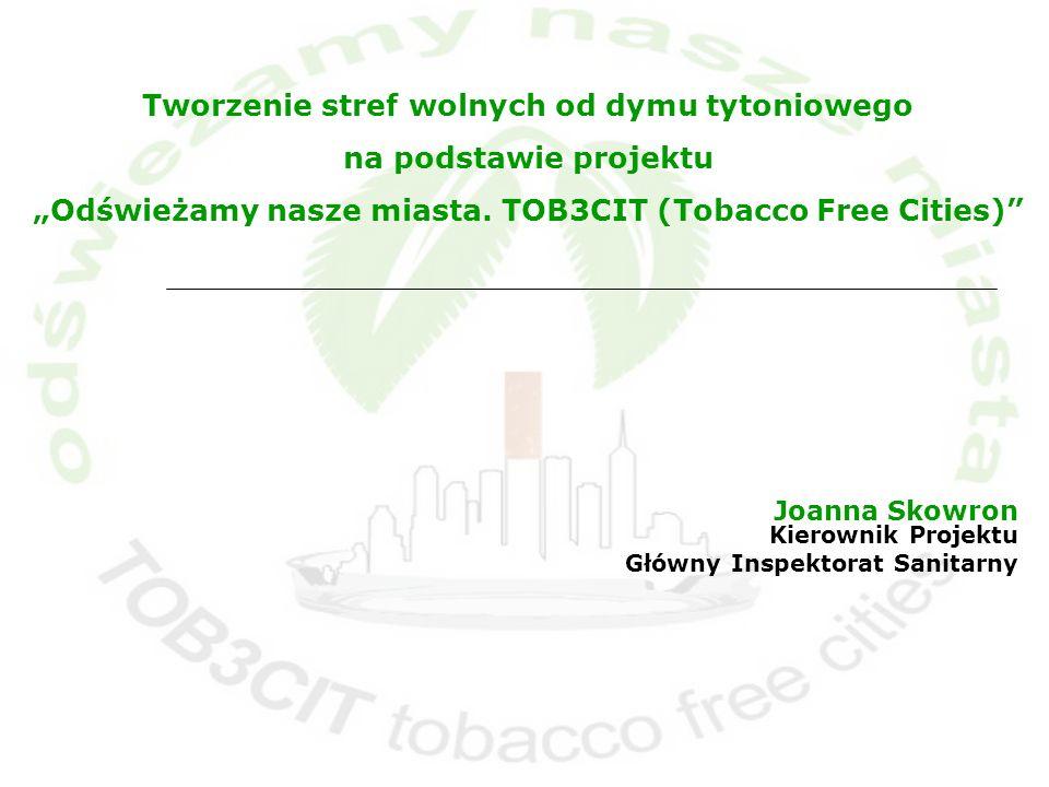 Joanna Skowron Kierownik Projektu Główny Inspektorat Sanitarny Tworzenie stref wolnych od dymu tytoniowego na podstawie projektu Odświeżamy nasze mias
