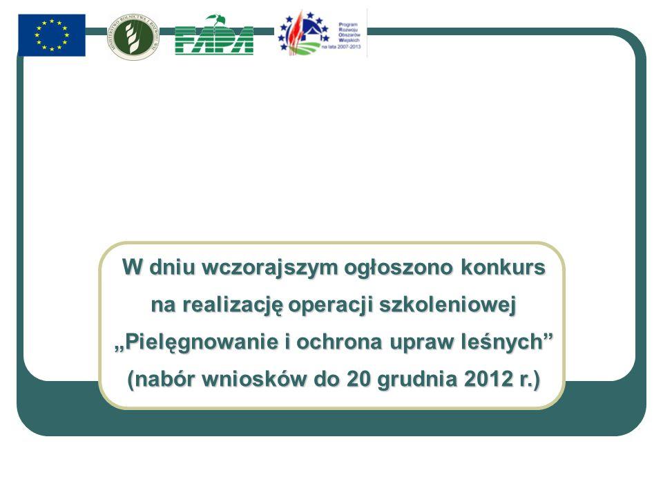 W dniu wczorajszym ogłoszono konkurs na realizację operacji szkoleniowej Pielęgnowanie i ochrona upraw leśnych (nabór wniosków do 20 grudnia 2012 r.)