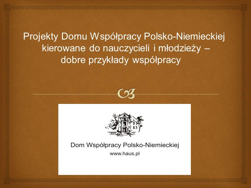 Projekty Domu Współpracy Polsko-Niemieckiej kierowane do nauczycieli i młodzieży – dobre przykłady współpracy