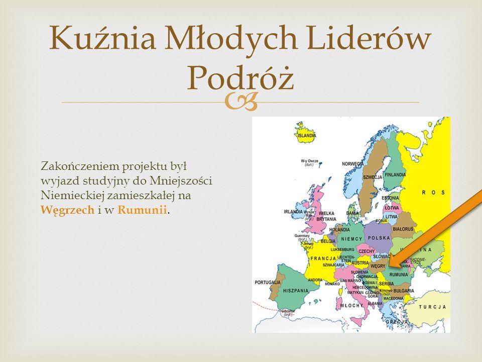 Kuźnia Młodych Liderów Podróż Zakończeniem projektu był wyjazd studyjny do Mniejszości Niemieckiej zamieszkałej na Węgrzech i w Rumunii.
