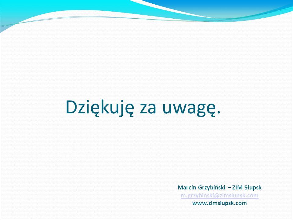 Dziękuję za uwagę. Marcin Grzybiński – ZIM Słupsk m.grzybinski@zimslupsk.com www.zimslupsk.com