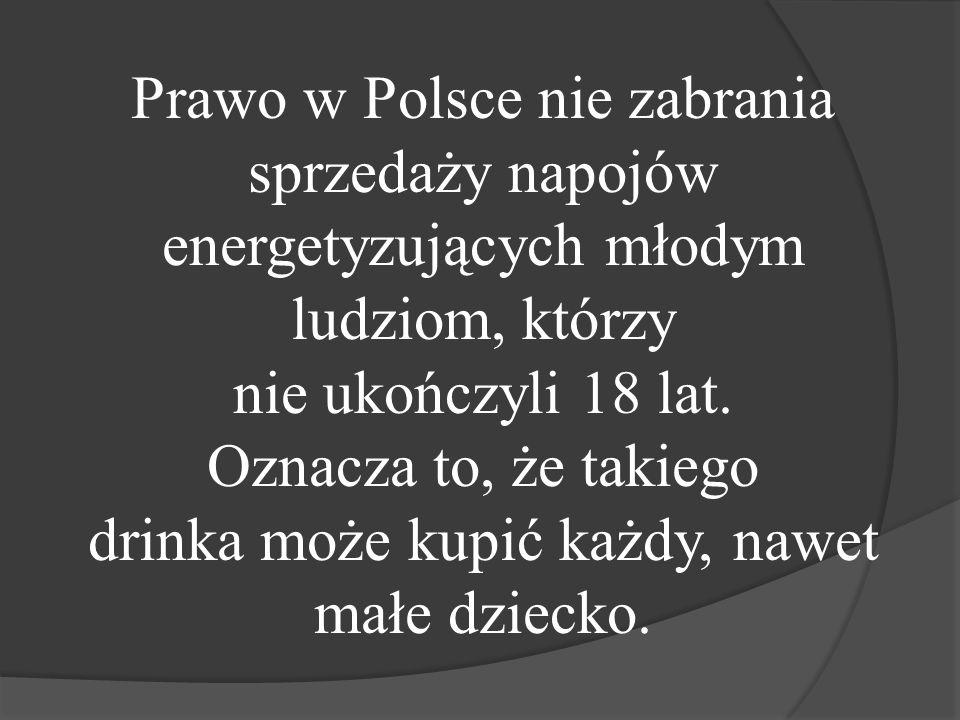 Prawo w Polsce nie zabrania sprzedaży napojów energetyzujących młodym ludziom, którzy nie ukończyli 18 lat.