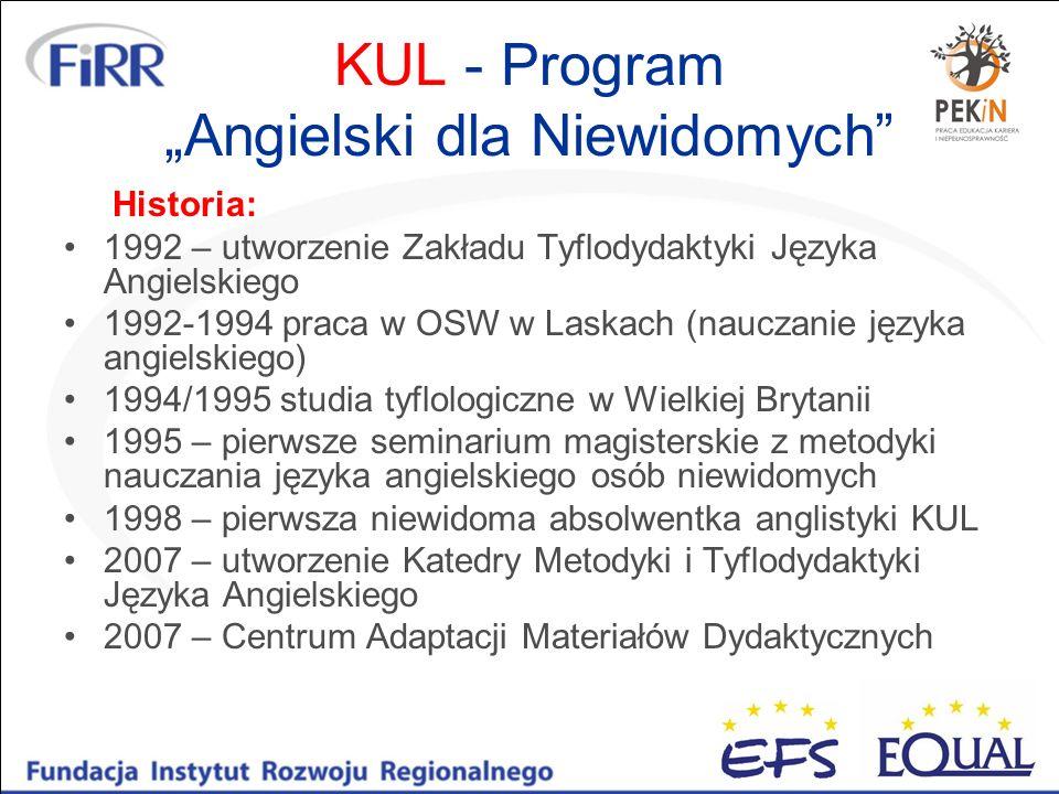 KUL - Program Angielski dla Niewidomych Historia: 1992 – utworzenie Zakładu Tyflodydaktyki Języka Angielskiego 1992-1994 praca w OSW w Laskach (naucza