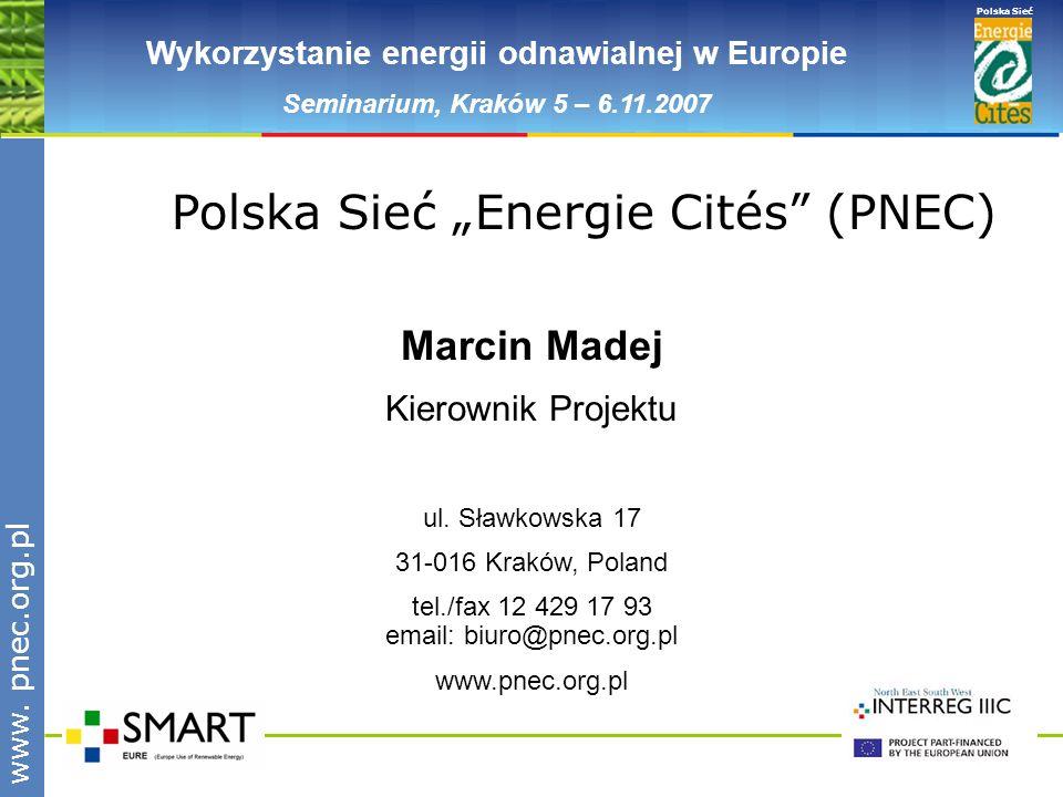 www.pnec.org.pl Polska Sieć www. pnec.org.pl Wykorzystanie energii odnawialnej w Europie Seminarium, Kraków 5 – 6.11.2007 Polska Sieć Energie Cités (P