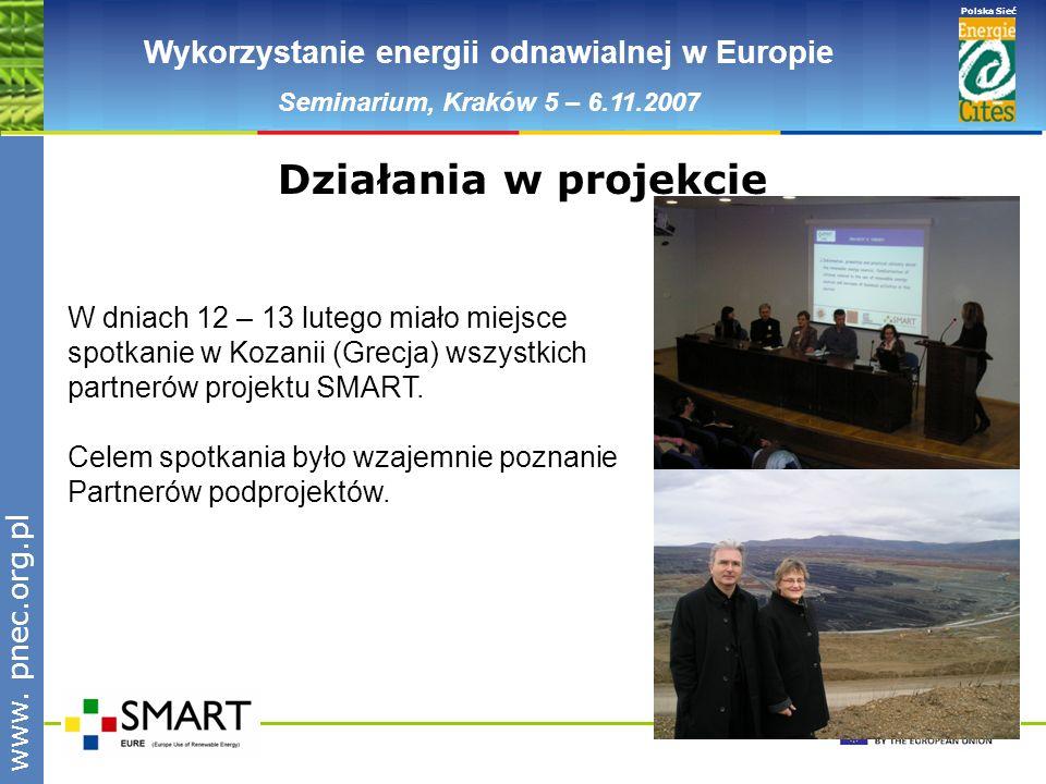 www.pnec.org.pl Polska Sieć www. pnec.org.pl Wykorzystanie energii odnawialnej w Europie Seminarium, Kraków 5 – 6.11.2007 Działania w projekcie W dnia