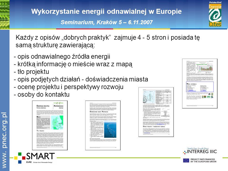 www.pnec.org.pl Polska Sieć www. pnec.org.pl Wykorzystanie energii odnawialnej w Europie Seminarium, Kraków 5 – 6.11.2007 Każdy z opisów dobrych prakt