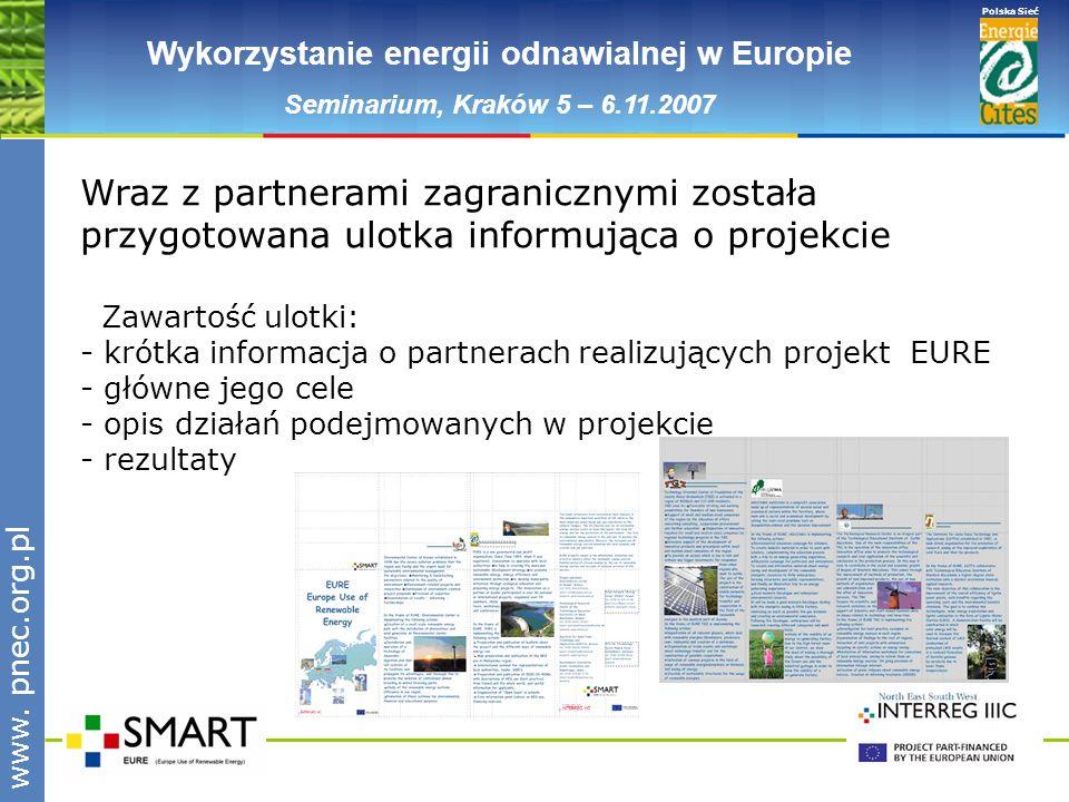 www.pnec.org.pl Polska Sieć www. pnec.org.pl Wykorzystanie energii odnawialnej w Europie Seminarium, Kraków 5 – 6.11.2007 Wraz z partnerami zagraniczn