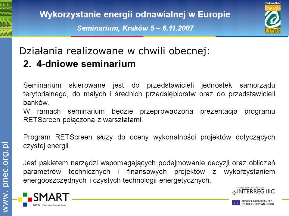 www.pnec.org.pl Polska Sieć www. pnec.org.pl Wykorzystanie energii odnawialnej w Europie Seminarium, Kraków 5 – 6.11.2007 2. 4-dniowe seminarium Semin