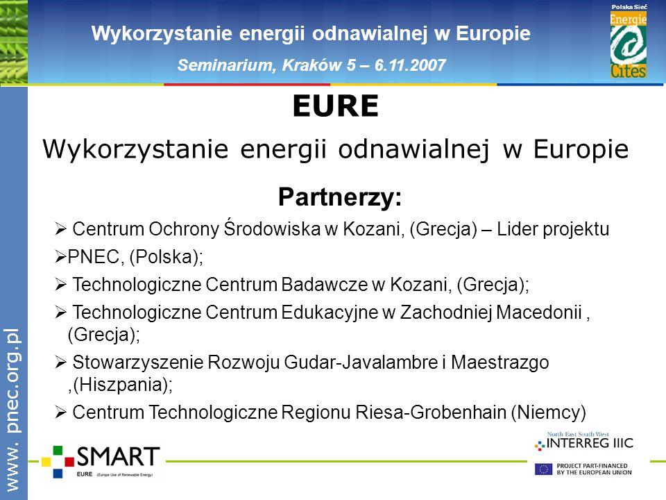 Polska Sieć www. pnec.org.pl Wykorzystanie energii odnawialnej w Europie Seminarium, Kraków 5 – 6.11.2007 EURE Wykorzystanie energii odnawialnej w Eur