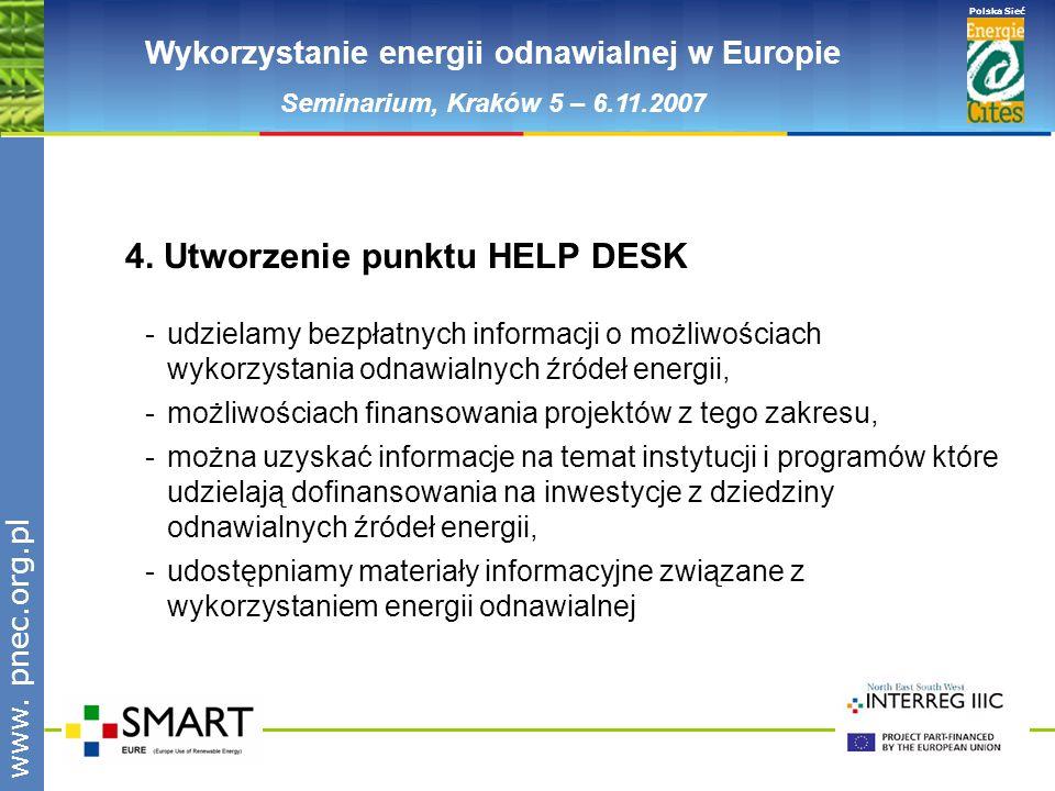 www.pnec.org.pl Polska Sieć www. pnec.org.pl Wykorzystanie energii odnawialnej w Europie Seminarium, Kraków 5 – 6.11.2007 4. Utworzenie punktu HELP DE
