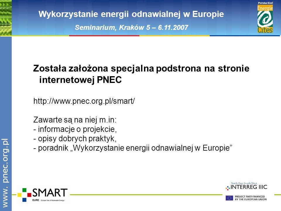 www.pnec.org.pl Polska Sieć www. pnec.org.pl Wykorzystanie energii odnawialnej w Europie Seminarium, Kraków 5 – 6.11.2007 Została założona specjalna p