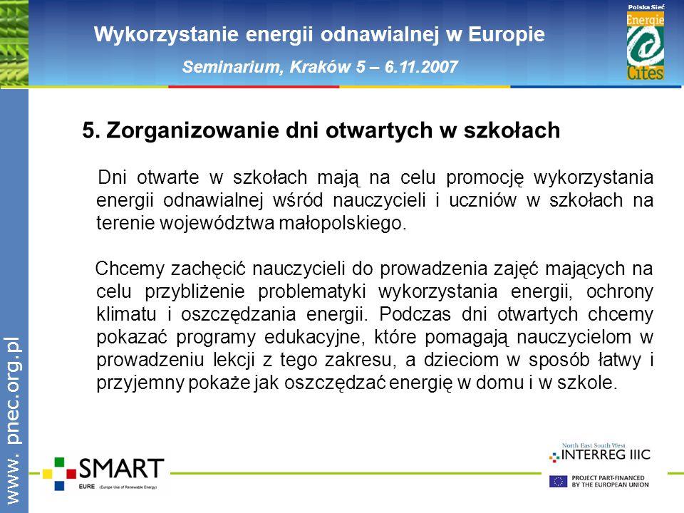 www.pnec.org.pl Polska Sieć www. pnec.org.pl Wykorzystanie energii odnawialnej w Europie Seminarium, Kraków 5 – 6.11.2007 5. Zorganizowanie dni otwart